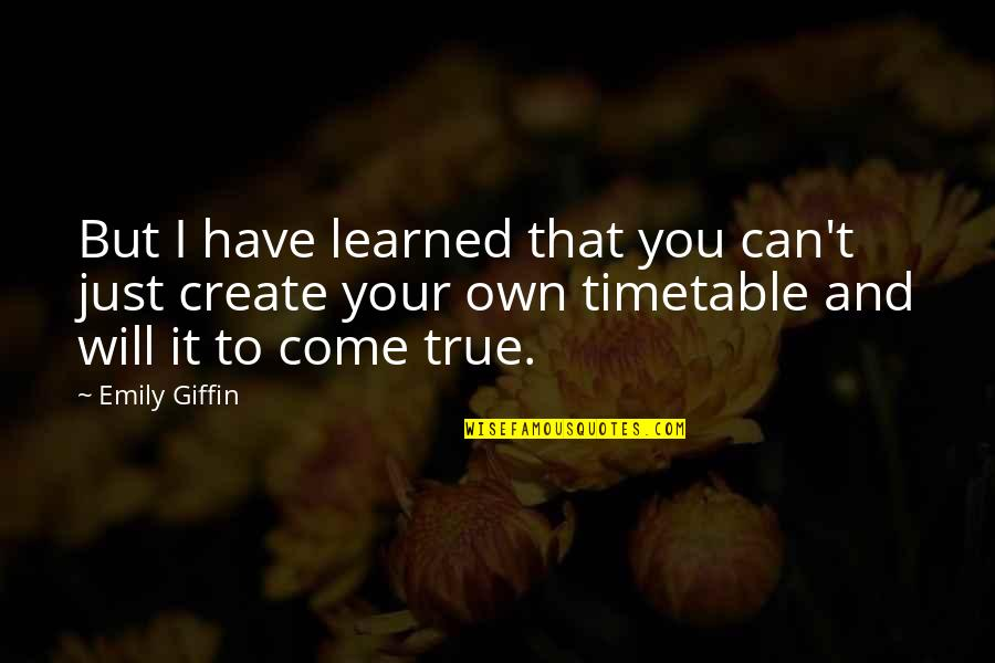 Create Your Own Quotes By Emily Giffin: But I have learned that you can't just
