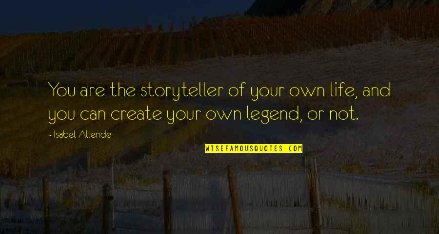 Create Your Own Quotes By Isabel Allende: You are the storyteller of your own life,