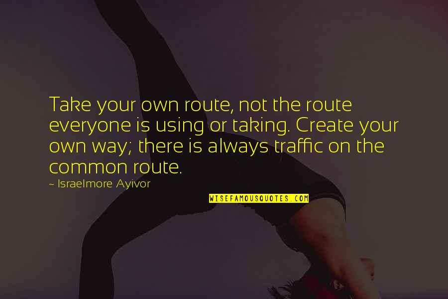 Create Your Own Quotes By Israelmore Ayivor: Take your own route, not the route everyone