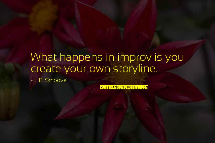 Create Your Own Quotes By J. B. Smoove: What happens in improv is you create your
