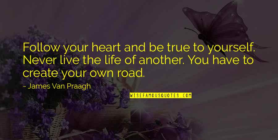 Create Your Own Quotes By James Van Praagh: Follow your heart and be true to yourself.