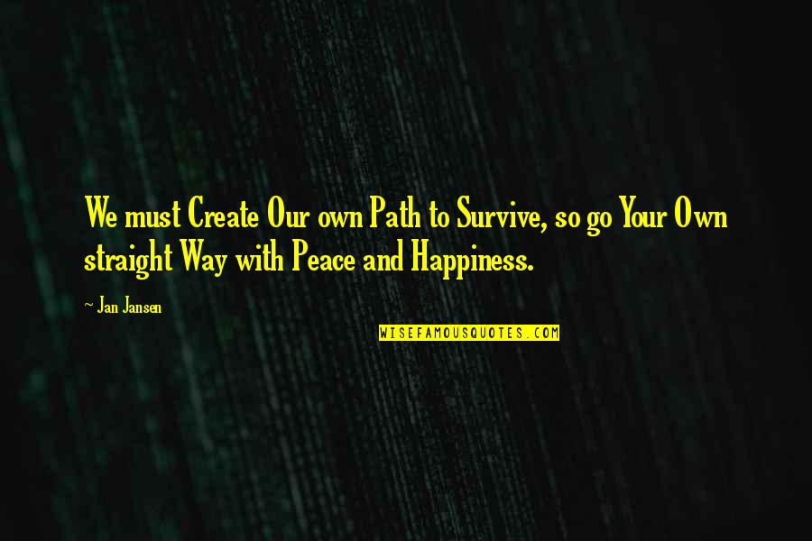 Create Your Own Quotes By Jan Jansen: We must Create Our own Path to Survive,