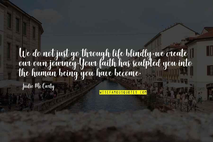 Create Your Own Quotes By Judie McCarty: We do not just go through life blindly,we