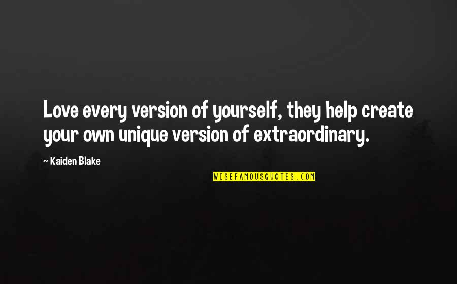 Create Your Own Quotes By Kaiden Blake: Love every version of yourself, they help create