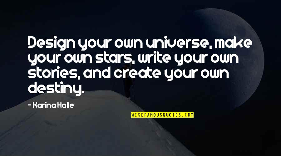 Create Your Own Quotes By Karina Halle: Design your own universe, make your own stars,