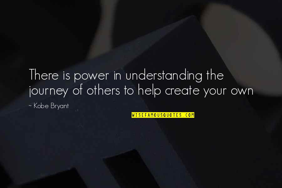 Create Your Own Quotes By Kobe Bryant: There is power in understanding the journey of