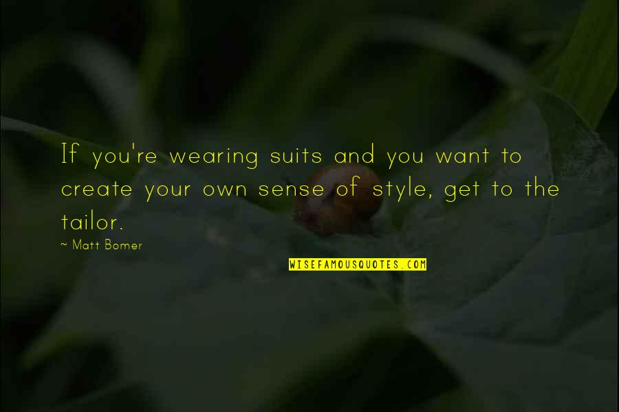 Create Your Own Quotes By Matt Bomer: If you're wearing suits and you want to