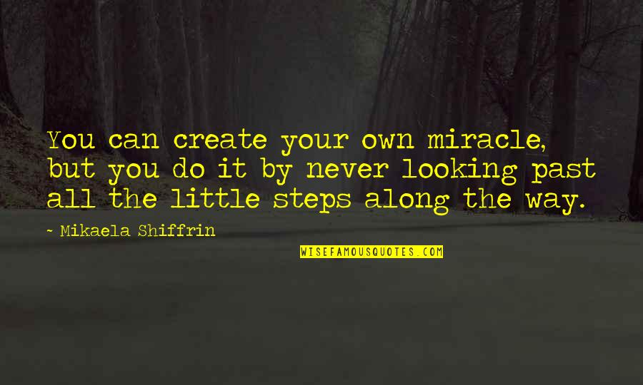 Create Your Own Quotes By Mikaela Shiffrin: You can create your own miracle, but you