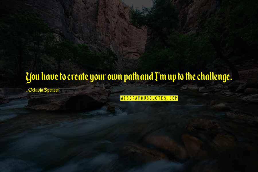 Create Your Own Quotes By Octavia Spencer: You have to create your own path and