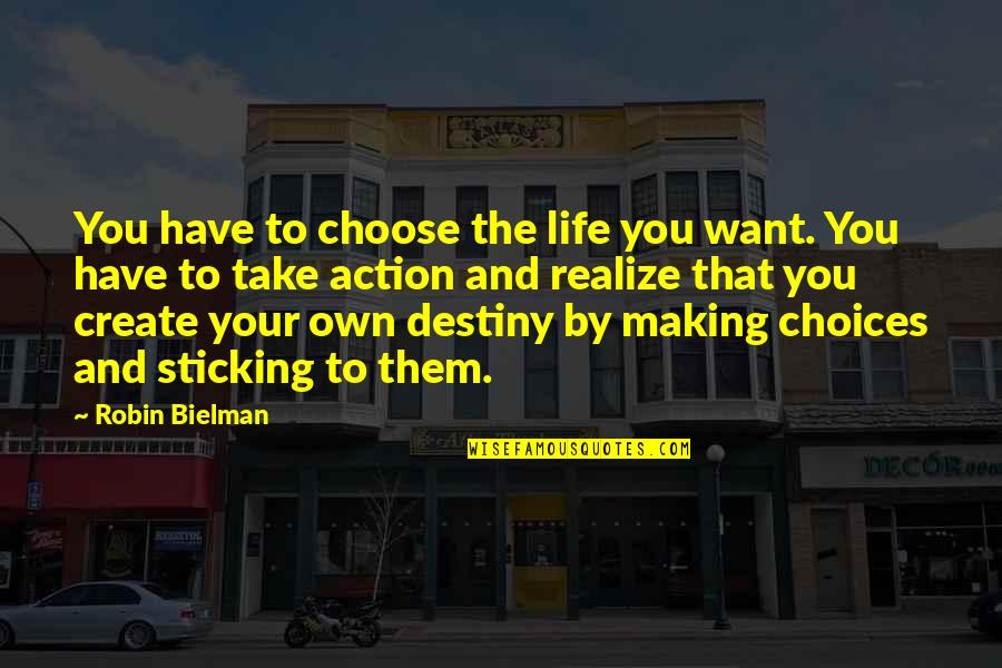 Create Your Own Quotes By Robin Bielman: You have to choose the life you want.