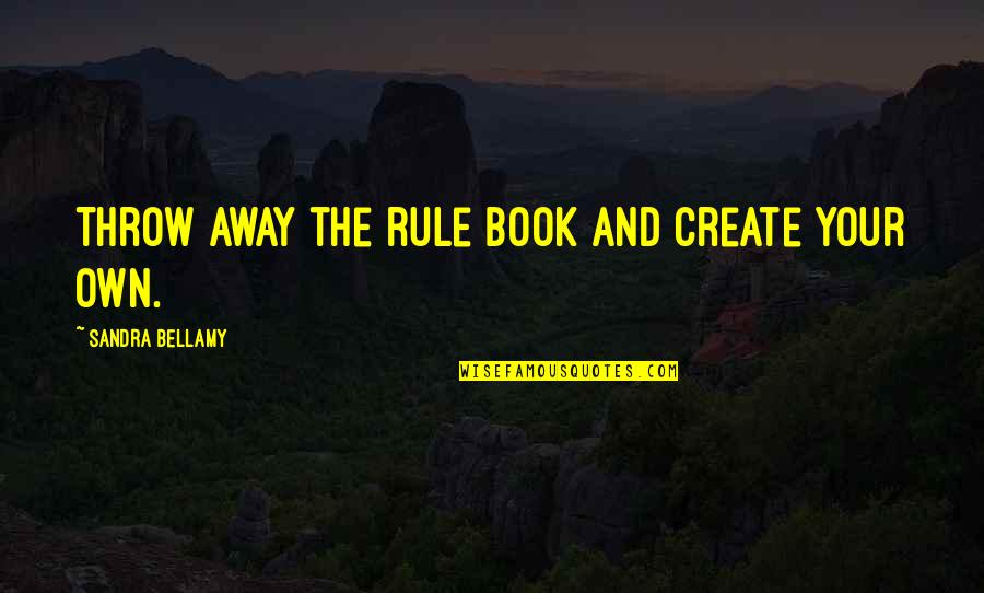 Create Your Own Quotes By Sandra Bellamy: Throw away the rule book and create your