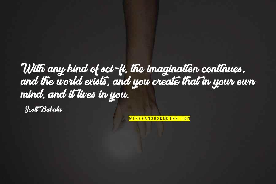 Create Your Own Quotes By Scott Bakula: With any kind of sci-fi, the imagination continues,