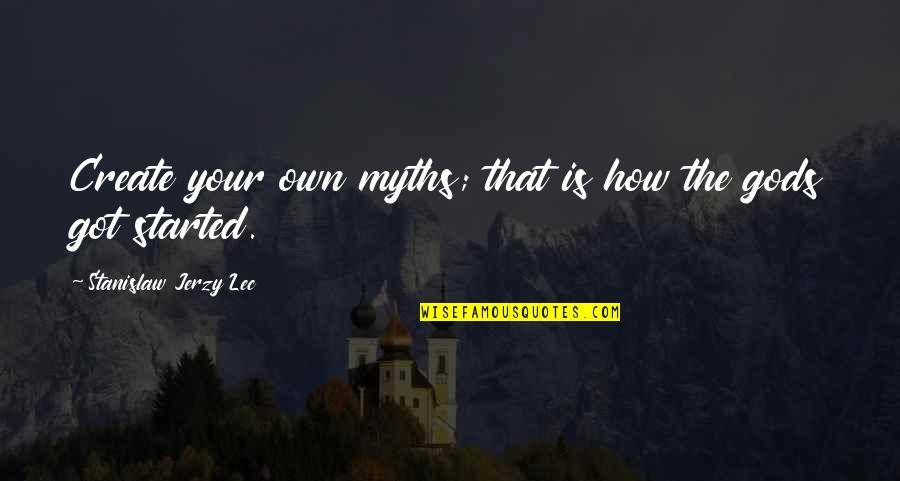Create Your Own Quotes By Stanislaw Jerzy Lec: Create your own myths; that is how the