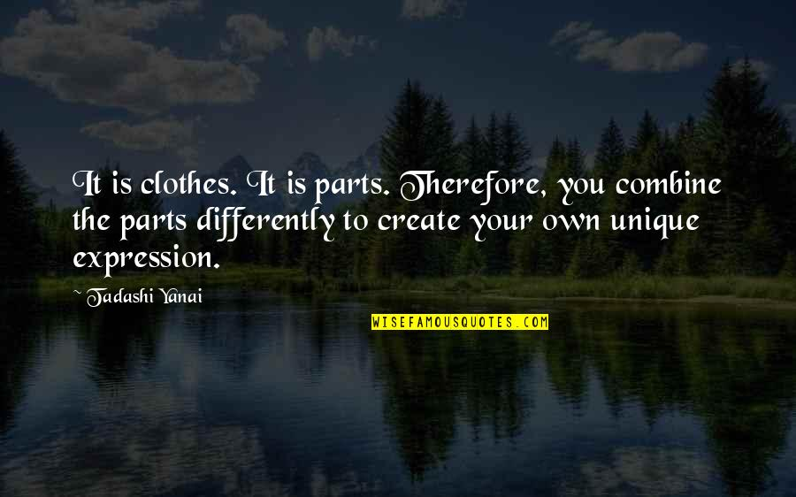 Create Your Own Quotes By Tadashi Yanai: It is clothes. It is parts. Therefore, you