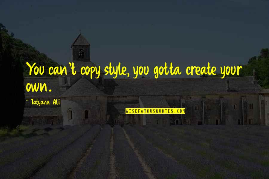 Create Your Own Quotes By Tatyana Ali: You can't copy style, you gotta create your