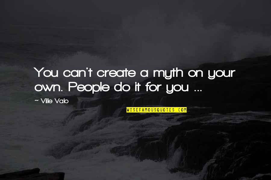 Create Your Own Quotes By Ville Valo: You can't create a myth on your own.