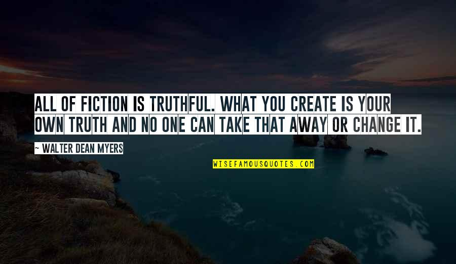 Create Your Own Quotes By Walter Dean Myers: All of fiction is truthful. What you create