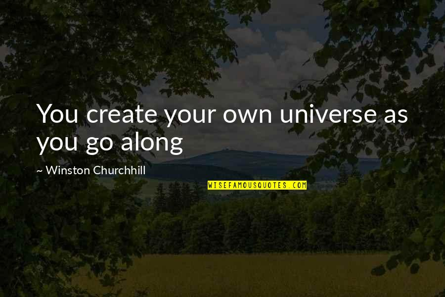 Create Your Own Quotes By Winston Churchhill: You create your own universe as you go