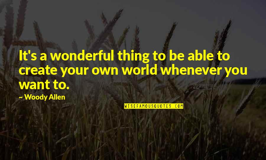 Create Your Own Quotes By Woody Allen: It's a wonderful thing to be able to