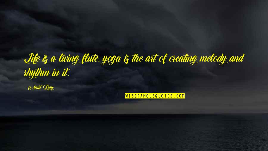 Creating And Art Quotes By Amit Ray: Life is a living flute, yoga is the