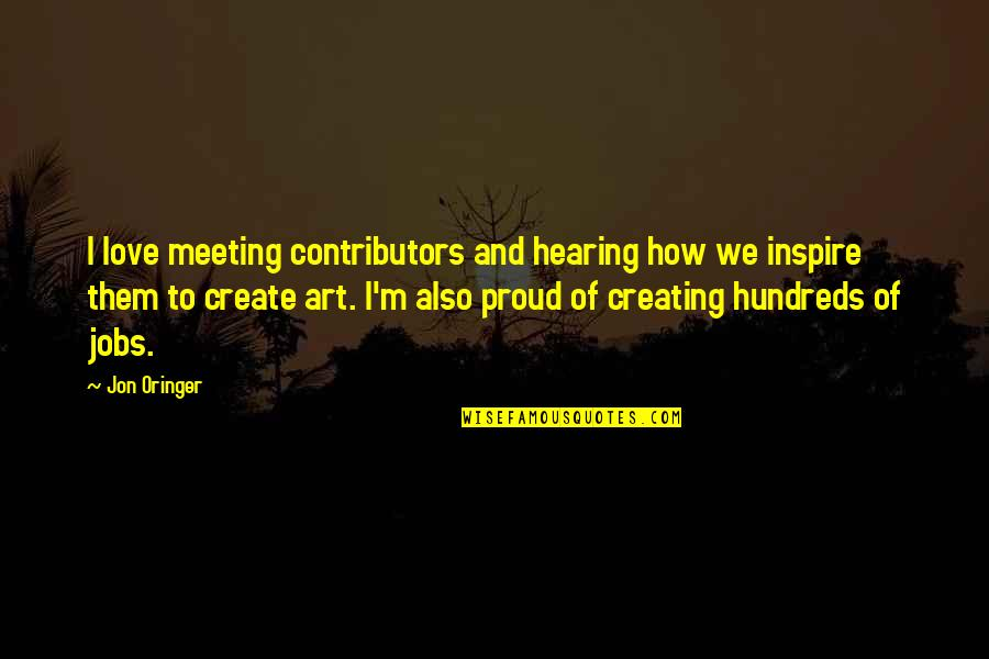 Creating And Art Quotes By Jon Oringer: I love meeting contributors and hearing how we