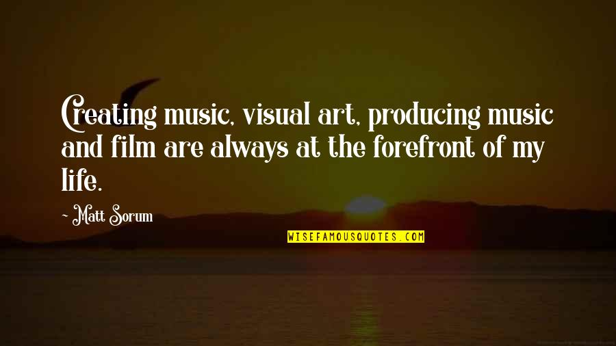 Creating And Art Quotes By Matt Sorum: Creating music, visual art, producing music and film