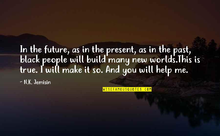 Creating And Art Quotes By N.K. Jemisin: In the future, as in the present, as