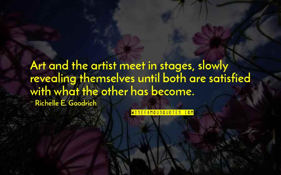 Creating And Art Quotes By Richelle E. Goodrich: Art and the artist meet in stages, slowly