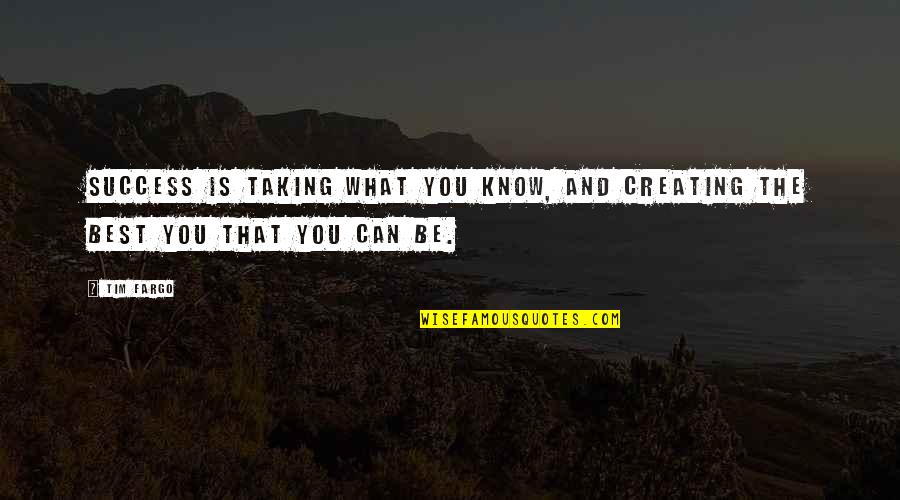 Creating And Art Quotes By Tim Fargo: Success is taking what you know, and creating