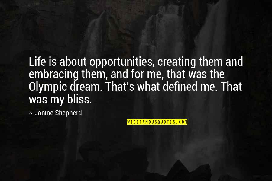 Creating Opportunities Quotes By Janine Shepherd: Life is about opportunities, creating them and embracing