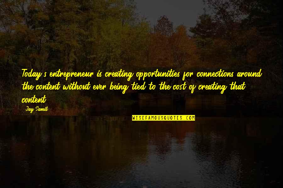 Creating Opportunities Quotes By Jay Samit: Today's entrepreneur is creating opportunities for connections around