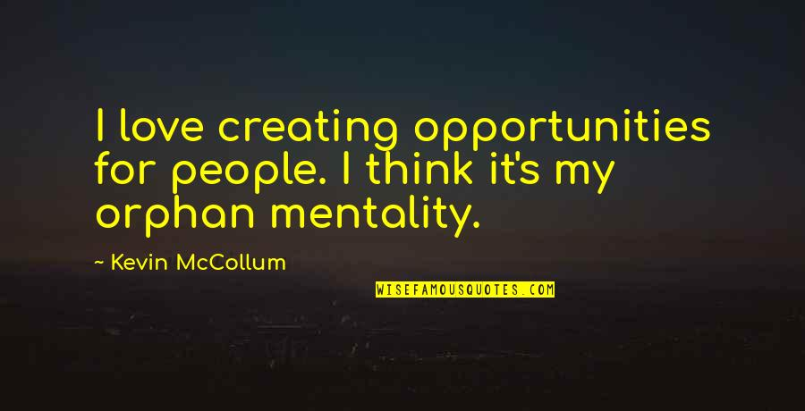 Creating Opportunities Quotes By Kevin McCollum: I love creating opportunities for people. I think