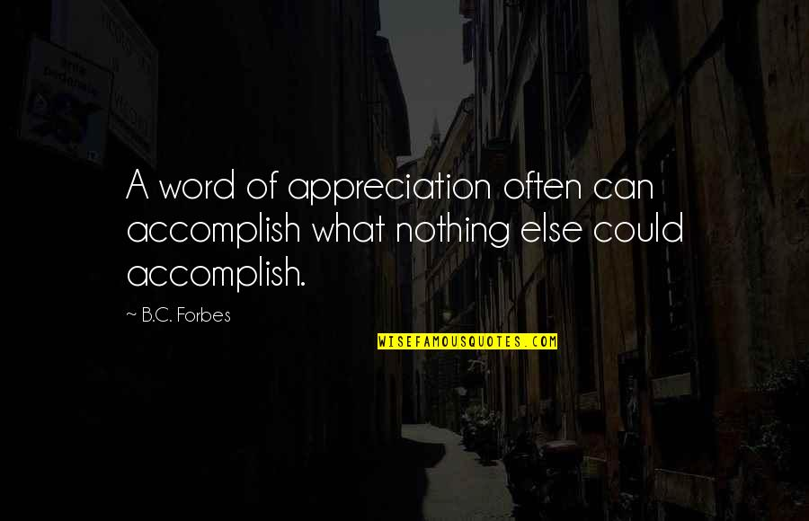 Creativity And Technology Quotes By B.C. Forbes: A word of appreciation often can accomplish what