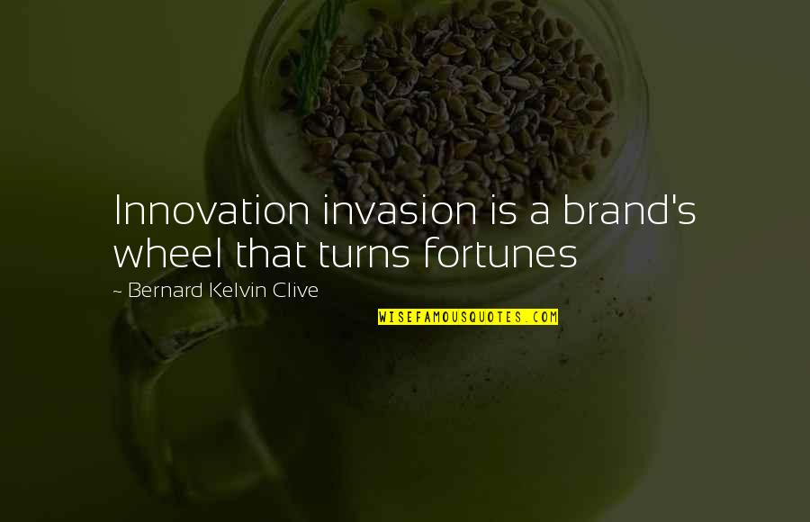 Creativity And Technology Quotes By Bernard Kelvin Clive: Innovation invasion is a brand's wheel that turns