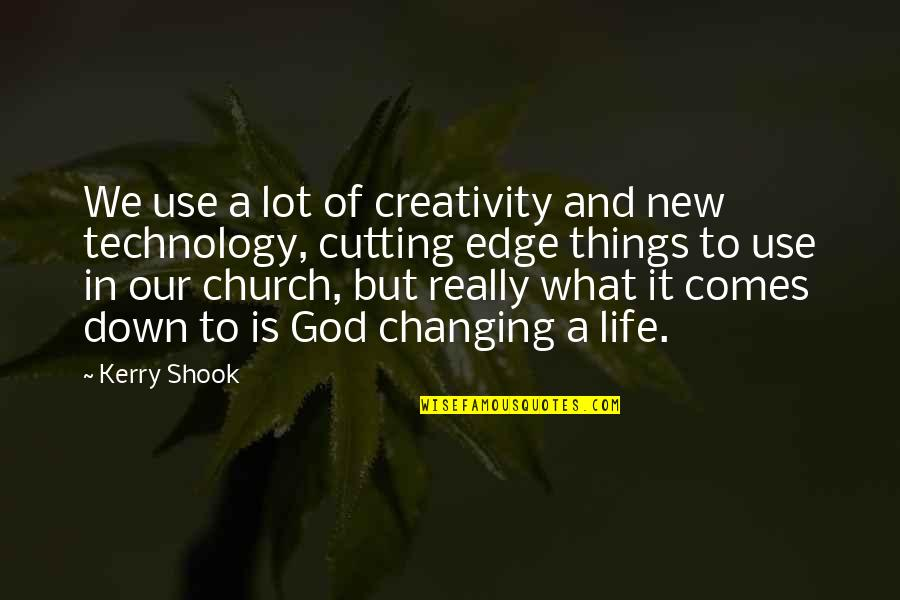 Creativity And Technology Quotes By Kerry Shook: We use a lot of creativity and new