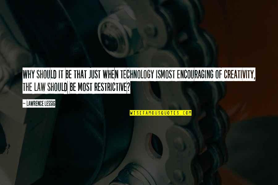 Creativity And Technology Quotes By Lawrence Lessig: Why should it be that just when technology