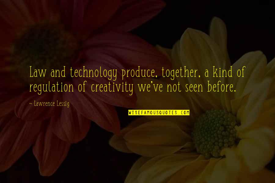 Creativity And Technology Quotes By Lawrence Lessig: Law and technology produce, together, a kind of