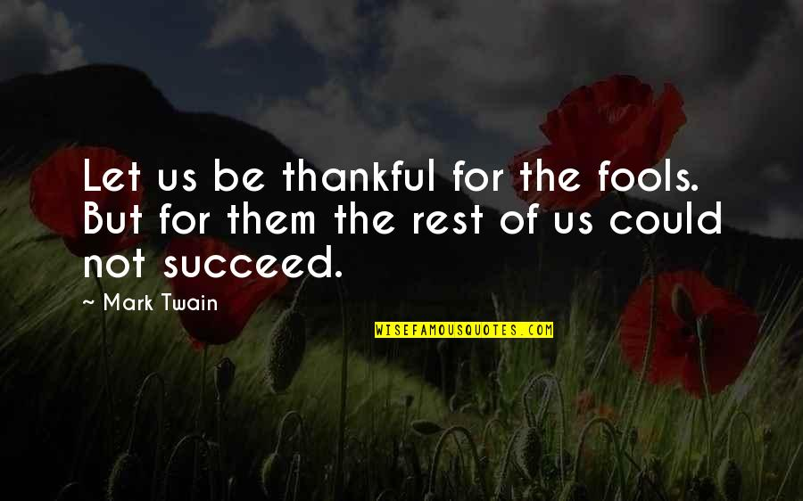 Creativity And Technology Quotes By Mark Twain: Let us be thankful for the fools. But