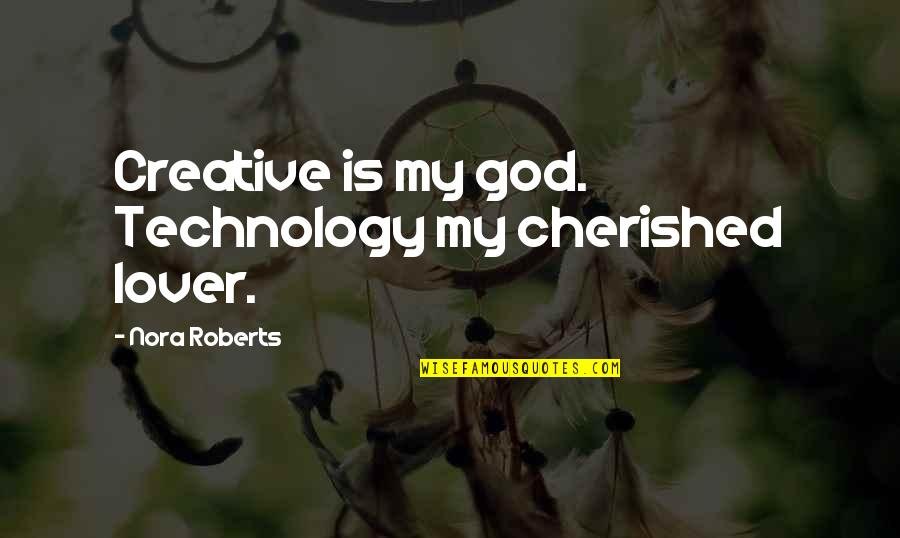 Creativity And Technology Quotes By Nora Roberts: Creative is my god. Technology my cherished lover.