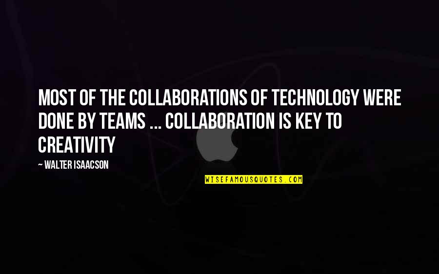 Creativity And Technology Quotes By Walter Isaacson: Most of the collaborations of technology were done