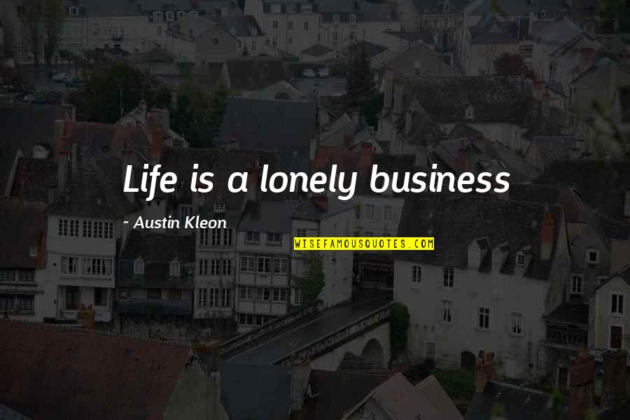 Creativity In Business Quotes By Austin Kleon: Life is a lonely business