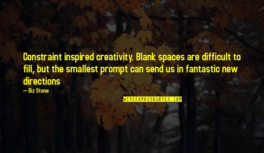 Creativity In Business Quotes By Biz Stone: Constraint inspired creativity. Blank spaces are difficult to