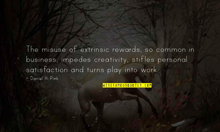 Creativity In Business Quotes By Daniel H. Pink: The misuse of extrinsic rewards, so common in