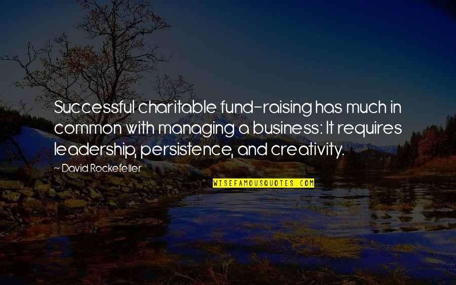 Creativity In Business Quotes By David Rockefeller: Successful charitable fund-raising has much in common with