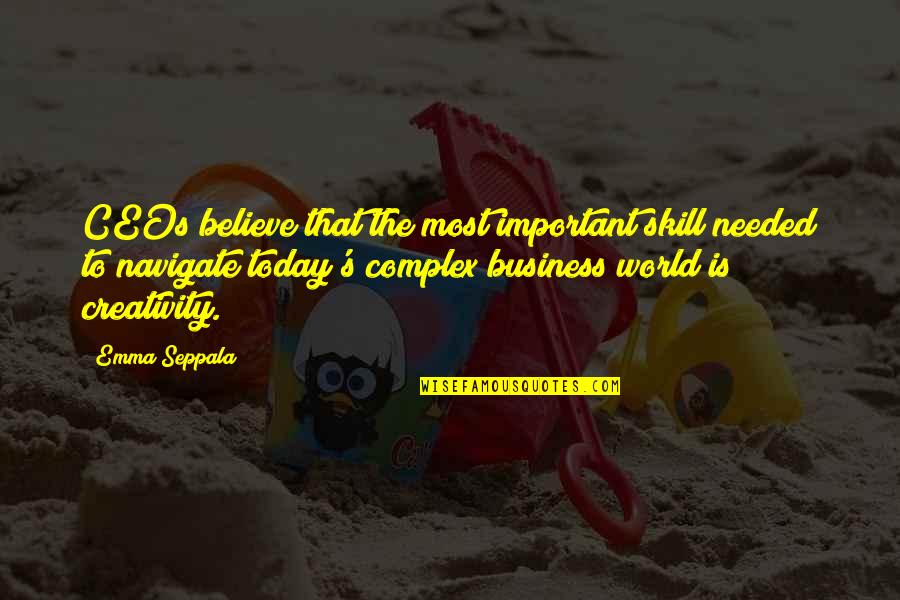 Creativity In Business Quotes By Emma Seppala: CEOs believe that the most important skill needed