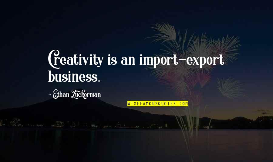 Creativity In Business Quotes By Ethan Zuckerman: Creativity is an import-export business.