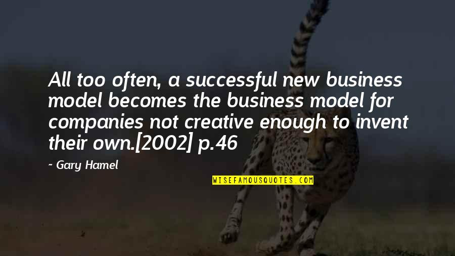 Creativity In Business Quotes By Gary Hamel: All too often, a successful new business model