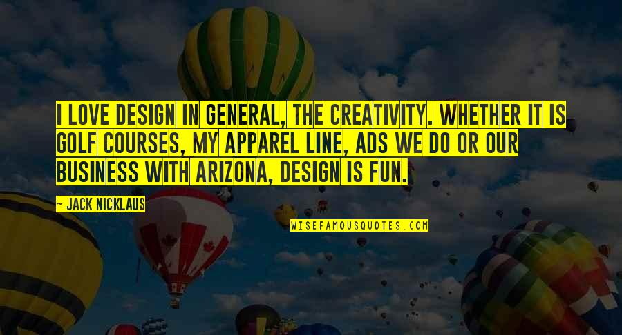 Creativity In Business Quotes By Jack Nicklaus: I love design in general, the creativity. Whether