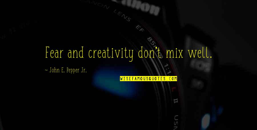 Creativity In Business Quotes By John E. Pepper Jr.: Fear and creativity don't mix well.
