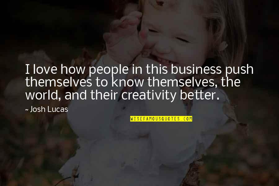 Creativity In Business Quotes By Josh Lucas: I love how people in this business push